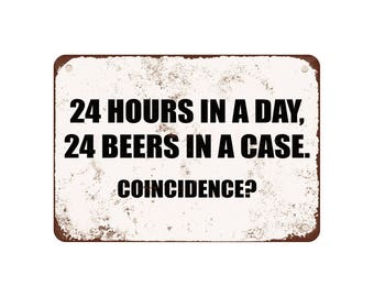 "24 Hours In A Day, 24 Beers In A Case. Coincidence? - Vintage Look 9"" X 12"" Metal Sign"