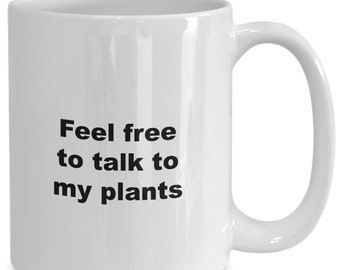 Funny gardener coffee mug or tea cup - feel free to talk to my plants