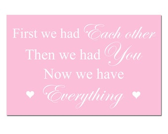First We Had Each Other, Then We Had You, Now We Have Everything - 11x17 Nursery Art Print - CHOOSE YOUR COLORS - Shown in Pink and More
