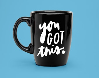 You Got This Decal - Coffee Mug Decal - Unique Motivational Drink Decal - Statement Mug Sticker, Hand Lettered