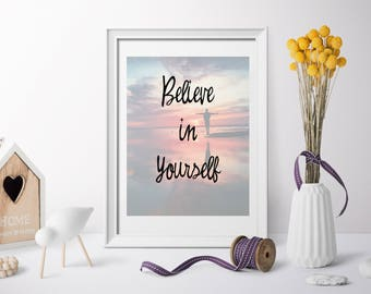 Believe in Yourself, Printable Art, Digital Download, Inspirational quotes art, 8x10, 11x14, Wall Art Decor, Home Sign, Wall Art, Decor