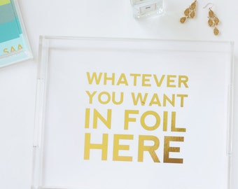Gold Foil Acrylic Tray -  Mini Lucite Tray - Your Own Words - Personalized - You Design - Trinket Tray - Jewelry Organizer - Desk Organizer
