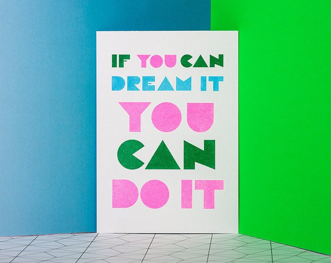 If you can dream it you can do it - Mini print of positivity - Typographic Risograph print