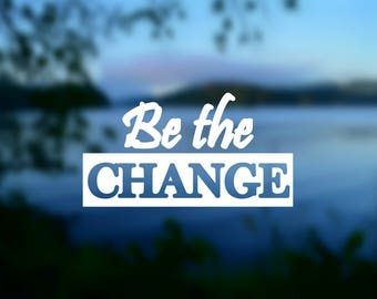 DECAL { Be the Change } Vinyl Decal   Car Window Decal   Laptop Decal   Laptop Sticker   Water Bottle Decal   Phone Decal   Bumper Sticker