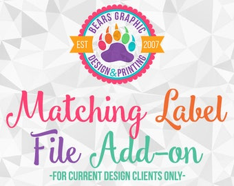 Matching Label Add-On for Current Design Clients Only, Made to Match, File Add-on
