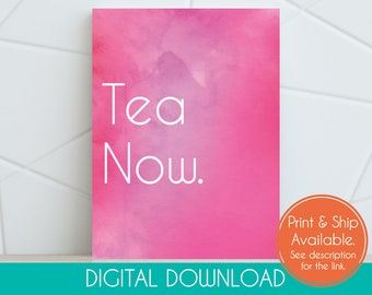 Tea Now / Digital Download / Pink Watercolor Background / Kitchen Art / Tea Lover / Home Décor / Housewarming Gift / 8x10 / Digital Print