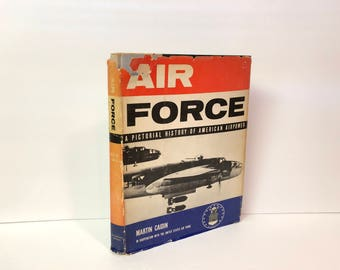 Air Force, A Pictorial History of American Air Power, Martin Caidin, In Cooperation with the U.S. Air Force,1957