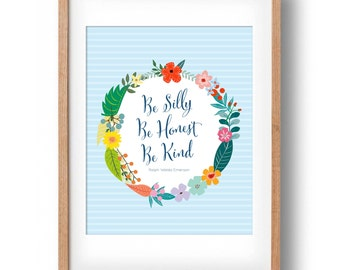 Be Silly Be Honest Be Kind | Ralph Waldo Emerson Quote | Inspirational Quote Floral | Printable nursery wall decor | INSTANT DOWNLOAD
