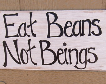 Eat Beans Not Beings Sign