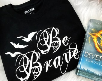 Be Brave bird tattoo Divergent Inspired shirt