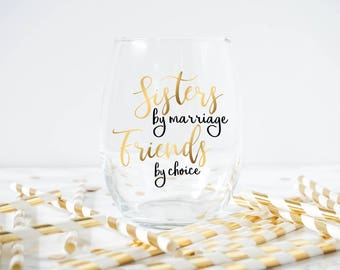Sisters By Marriage Friends By Choice Wine Glass- Sister In Law Gift- Wedding Gift- Sister in Law Wine Glass- Sisters