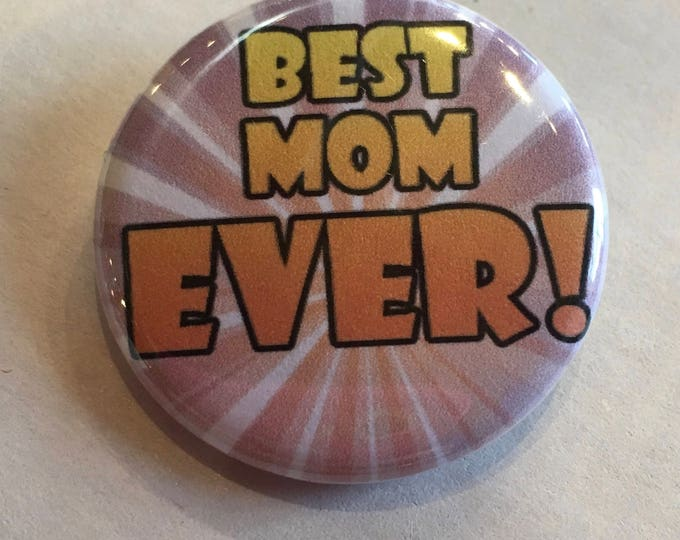 Best Mom Ever! Button or Magnet Mothers Day Flair Award Pinback Impulse Item