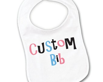Custom Baby Bib Your Choice Print or Text