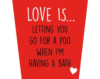 Love Is... letting you go for a poo when I'm Having A Bath Valentine's Day Card