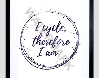 Cycling Print,  Cycle Quote,  Bike Quote,  Bicycle Print,  Bike Wall Art, I cycle therefore I am, Gift F12X12136