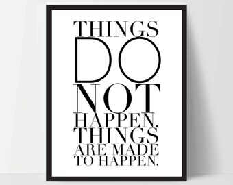 Instant Download, Things Do Not Happen, Art Print, Quote, Inspirational Print Decor, Digital Art Print, Office Print, 12x16, Black