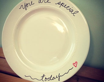 you are special today plate. birthday plate. special day plate.