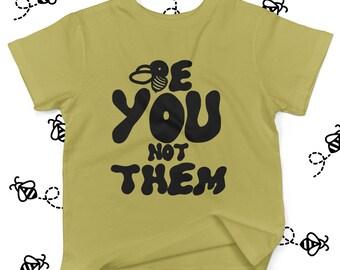 Be You Not Them Shirt -  Be You Shirt - Be You Print - Youth Shirt - Inspirational Quotes - Inspiration Tshirts - Bee tshirt - Bee Shirt