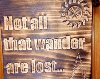 Not all that wander are lost.