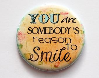Pocket mirror, mirror, purse mirror, Gift for friend, You are somebodys reason to smile (3492)
