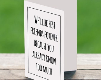 Funny Friend Card, Friendship Card, Friendship Gift, Friend Gift, BFF Gift, We'll be best friends forever because you already know too much