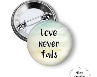 Love Never Fails Pinback Button, Motivational Pinback, Inspirational Pinback