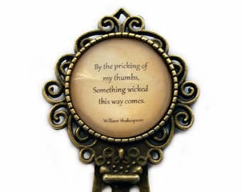 """William Shakespeare """"By the pricking of my thumbs something wicked this way comes."""" Bookmark"""