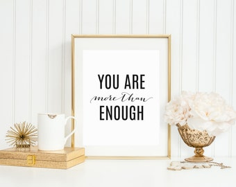 You Are More Than Enough Inspirational Art Print, 5x7, 8x10, 11x14, Black and White Quote Printable, Motivational Print, Office Decor, Love