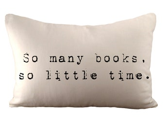 So Many Books So Little Time - Cushion Cover - 12x18 - Choose your fabric and font colour