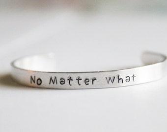 Cuff Bracelet, No Matter What, Hand Stamped Jewelry, Long Distance Friendship Gift, Aluminum Cuff, Cuff Jewelry, No Matter Jewelry Gift