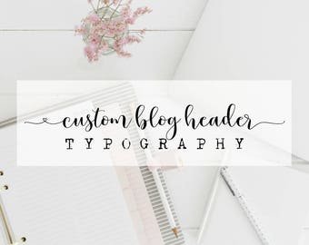 Custom Blog Header Design · Typography · Blog Header · Custom Branding · Business Logo · Business Branding · Photography · Website Logo