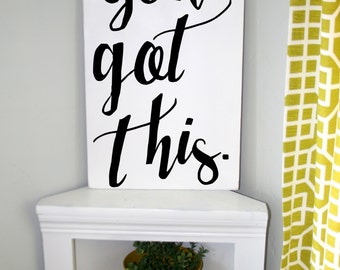 You got this sign, home decor, motivational sign, decoration, black and white sign,