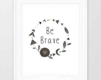 Be Brave Art Print - Inspirational Quote Print - Printable Art - Typographic Print