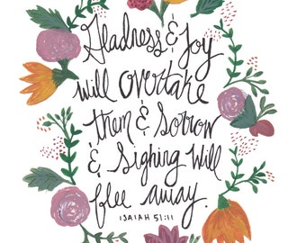 """Isaiah 51:11 / """"Gladness and joy will overtake them & sorrow and sighing will flee away."""" / Print for Home"""