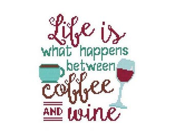 Life Is What Happens Between Coffee and Wine Counted Cross Stitch PDF Pattern