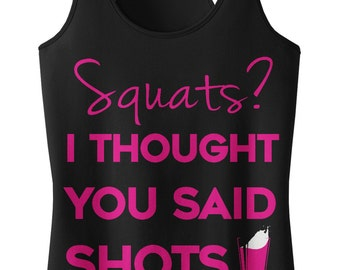 Squats? I Thought You Said Shots Women's Racerback Tank Top Funny Fitness Drinking Exercise Gym Workout Humor