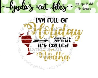 I'm full of holiday spirit its called vodka//SVG/DXF/EPS file