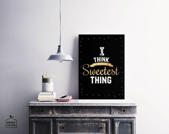 I Think You Are The Sweetest Thing, Motivational, Inspirational Digital Print, Wall Art, 8x10, A4, A3