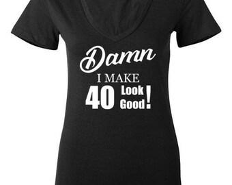 Damn I make 40 look good v-neck
