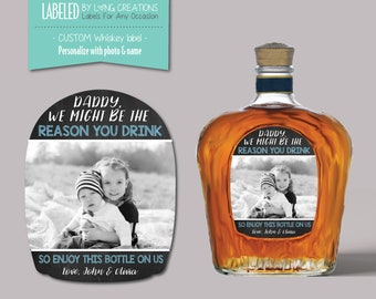 Custom label for whiskey bottle  - personalized label - custom whiskey label - reason you drink - gift for him / her - photo gift