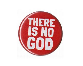 """There Is Not God Button Badge Pinback 1"""", 1.25"""" or 2.25"""" atheist atheism"""