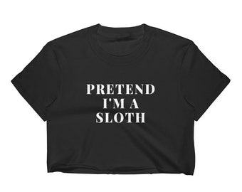 Pretend I'm A Sloth Cute Sloth Funny Sloth Animal Lover Sloth Art Love Baby Sloth Life Sleepy Peace Sloth Gift Women's Crop Top