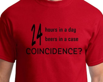 24 hours in a day 24 beers in a case...coincidence? T-Shirt