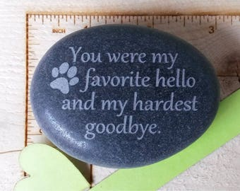 You were my favorite hello and my hardest goodbye...etched in stone.  Customize the back with a pets name. engraved pet memorial