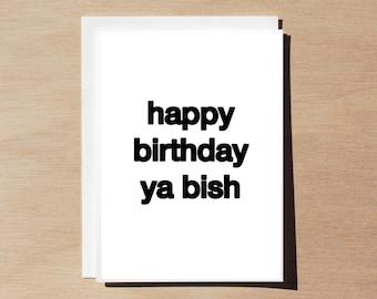 Quote Card - Happy Birthday Ya Bish - White (black font)