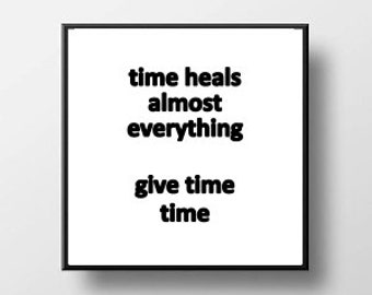 Quote Print and/or Frame - Time Heals Almost Everything Give Time Time