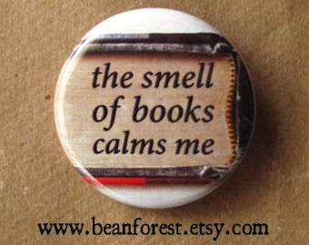 """the smell of books calms me - book magnet book lover gift 1.25"""" pinback button badge book reader nerd library stocking stuffer small gift"""