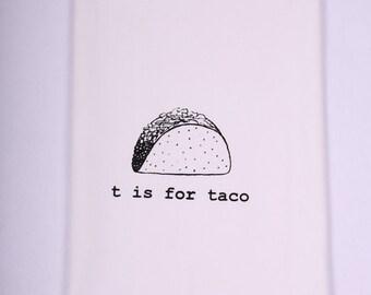 T is for Taco Kitchen Towel, Tea Towel, Flour Sack Towel- Single