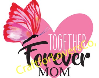 Together Forever Mom / Mothers Day Gift