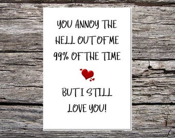 anniversary day card, anniversary card, card for wife/girlfriend/boyfriend/husband, lover card, cute card, you annoy the hell out of me 99%